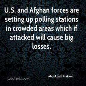 Abdul Latif Hakimi - U.S. and Afghan forces are setting up polling stations in crowded areas which if attacked will cause big losses.
