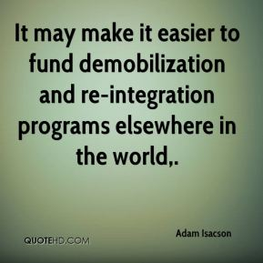 It may make it easier to fund demobilization and re-integration programs elsewhere in the world.