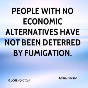 People with no economic alternatives have not been deterred by fumigation.