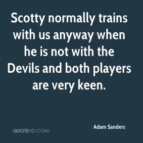 Adam Sanders - Scotty normally trains with us anyway when he is not with the Devils and both players are very keen.