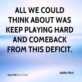 Addie Micir - All we could think about was keep playing hard and comeback from this deficit.
