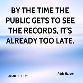 By the time the public gets to see the records, it's already too late.
