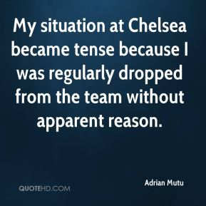 My situation at Chelsea became tense because I was regularly dropped from the team without apparent reason.