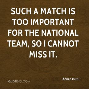 Such a match is too important for the national team, so I cannot miss it.