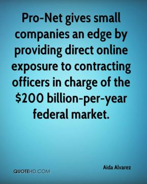 Pro-Net gives small companies an edge by providing direct online exposure to contracting officers in charge of the $200 billion-per-year federal market.