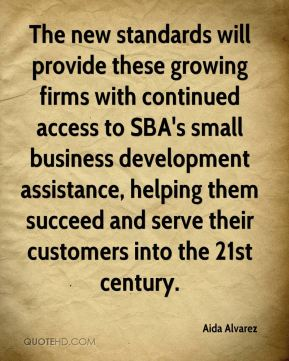 The new standards will provide these growing firms with continued access to SBA's small business development assistance, helping them succeed and serve their customers into the 21st century.