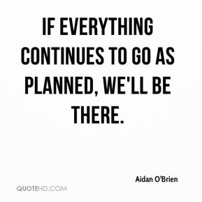 If everything continues to go as planned, we'll be there.
