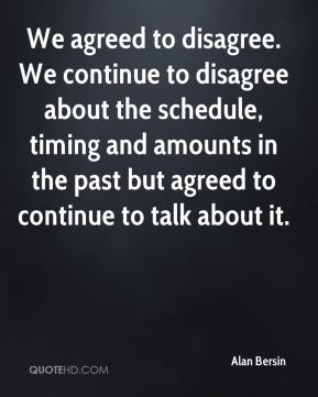 We agreed to disagree. We continue to disagree about the schedule, timing and amounts in the past but agreed to continue to talk about it.