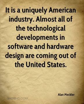 Alan Meckler - It is a uniquely American industry. Almost all of the technological developments in software and hardware design are coming out of the United States.