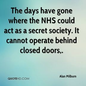 The days have gone where the NHS could act as a secret society. It cannot operate behind closed doors.