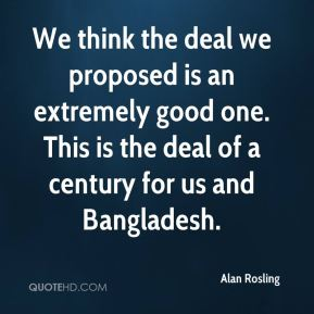 Alan Rosling - We think the deal we proposed is an extremely good one. This is the deal of a century for us and Bangladesh.