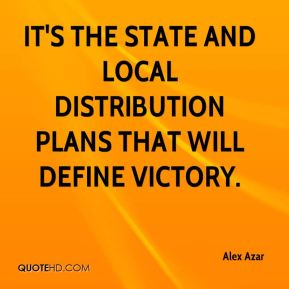 Alex Azar - It's the state and local distribution plans that will define victory.