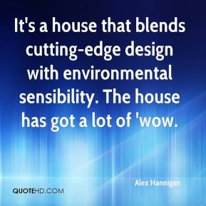Alex Hannigan - It's a house that blends cutting-edge design with environmental sensibility. The house has got a lot of 'wow.