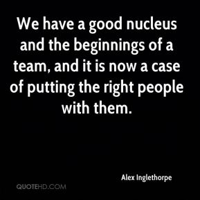 Alex Inglethorpe - We have a good nucleus and the beginnings of a team, and it is now a case of putting the right people with them.