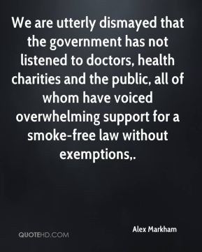 Alex Markham - We are utterly dismayed that the government has not listened to doctors, health charities and the public, all of whom have voiced overwhelming support for a smoke-free law without exemptions.