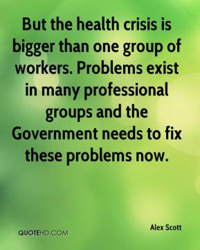 But the health crisis is bigger than one group of workers. Problems exist in many professional groups and the Government needs to fix these problems now.