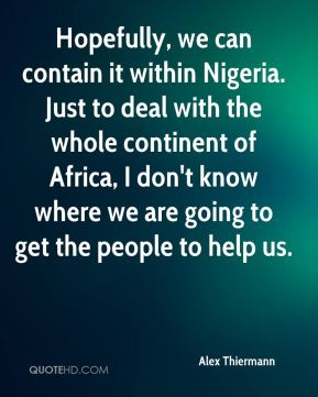 Alex Thiermann - Hopefully, we can contain it within Nigeria. Just to deal with the whole continent of Africa, I don't know where we are going to get the people to help us.
