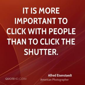 It is more important to click with people than to click the shutter.