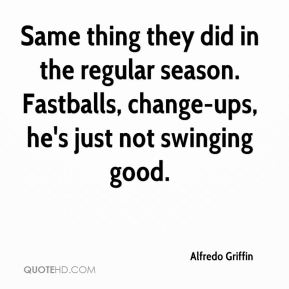 Alfredo Griffin - Same thing they did in the regular season. Fastballs, change-ups, he's just not swinging good.