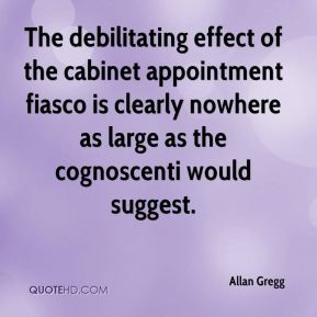 Allan Gregg - The debilitating effect of the cabinet appointment fiasco is clearly nowhere as large as the cognoscenti would suggest.