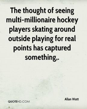 Allan Watt - The thought of seeing multi-millionaire hockey players skating around outside playing for real points has captured something.
