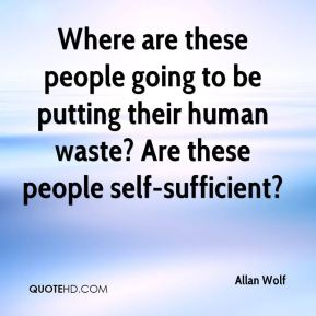 Allan Wolf - Where are these people going to be putting their human waste? Are these people self-sufficient?