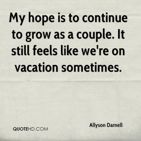 My hope is to continue to grow as a couple. It still feels like we're on vacation sometimes.