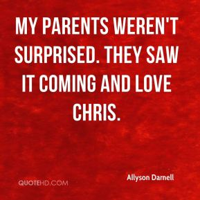 My parents weren't surprised. They saw it coming and love Chris.