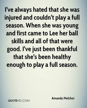 Amanda Melchor - I've always hated that she was injured and couldn't play a full season. When she was young and first came to Lee her ball skills and all of that were good. I've just been thankful that she's been healthy enough to play a full season.