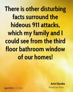 There is other disturbing facts surround the hideous 911 attacks, which my family and I could see from the third floor bathroom window of our homes!