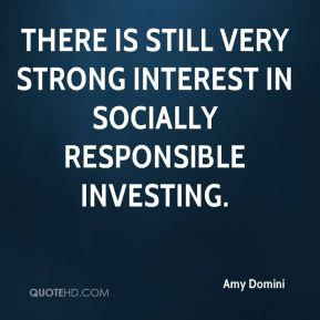 There is still very strong interest in socially responsible investing.