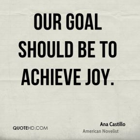 Our goal should be to achieve joy.