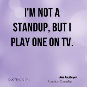 I'm not a standup, but I play one on TV.