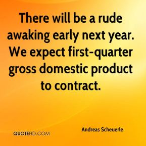 There will be a rude awaking early next year. We expect first-quarter gross domestic product to contract.