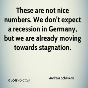 These are not nice numbers. We don't expect a recession in Germany, but we are already moving towards stagnation.