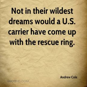 Andrew Cole - Not in their wildest dreams would a U.S. carrier have come up with the rescue ring.
