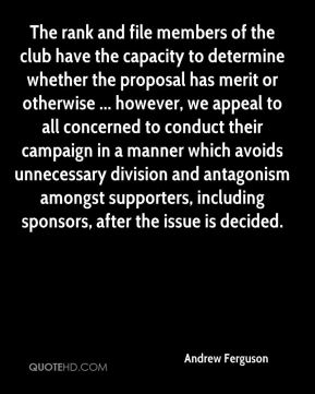 Andrew Ferguson - The rank and file members of the club have the capacity to determine whether the proposal has merit or otherwise ... however, we appeal to all concerned to conduct their campaign in a manner which avoids unnecessary division and antagonism amongst supporters, including sponsors, after the issue is decided.