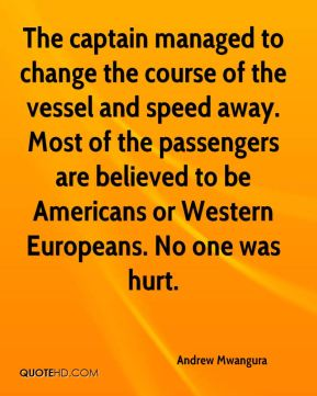 The captain managed to change the course of the vessel and speed away. Most of the passengers are believed to be Americans or Western Europeans. No one was hurt.
