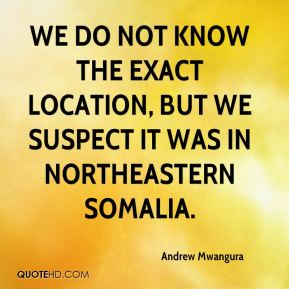 We do not know the exact location, but we suspect it was in northeastern Somalia.