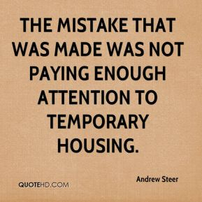 Andrew Steer - The mistake that was made was not paying enough attention to temporary housing.