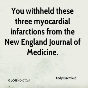 Andy Birchfield - You withheld these three myocardial infarctions from the New England Journal of Medicine.