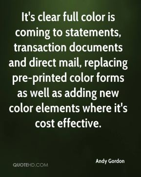Andy Gordon - It's clear full color is coming to statements, transaction documents and direct mail, replacing pre-printed color forms as well as adding new color elements where it's cost effective.