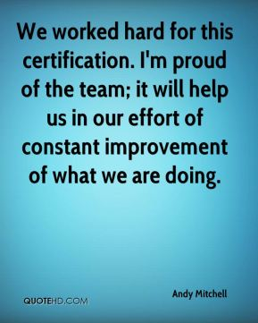 Andy Mitchell - We worked hard for this certification. I'm proud of the team; it will help us in our effort of constant improvement of what we are doing.
