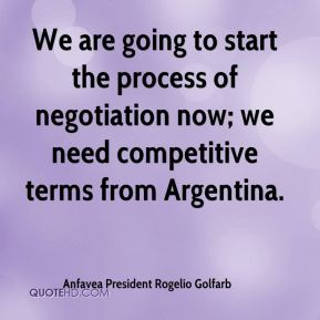 Anfavea President Rogelio Golfarb - We are going to start the process of negotiation now; we need competitive terms from Argentina.