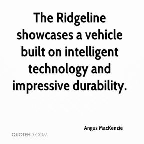 Angus MacKenzie - The Ridgeline showcases a vehicle built on intelligent technology and impressive durability.