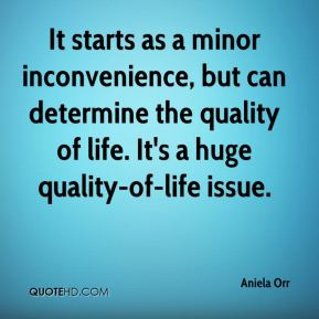 Aniela Orr - It starts as a minor inconvenience, but can determine the quality of life. It's a huge quality-of-life issue.