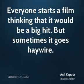 Everyone starts a film thinking that it would be a big hit. But sometimes it goes haywire.