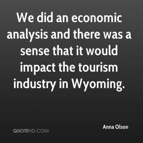 We did an economic analysis and there was a sense that it would impact the tourism industry in Wyoming.