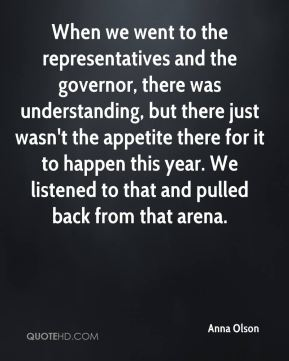 Anna Olson - When we went to the representatives and the governor, there was understanding, but there just wasn't the appetite there for it to happen this year. We listened to that and pulled back from that arena.