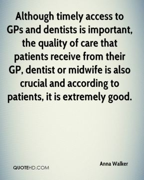 Although timely access to GPs and dentists is important, the quality of care that patients receive from their GP, dentist or midwife is also crucial and according to patients, it is extremely good.